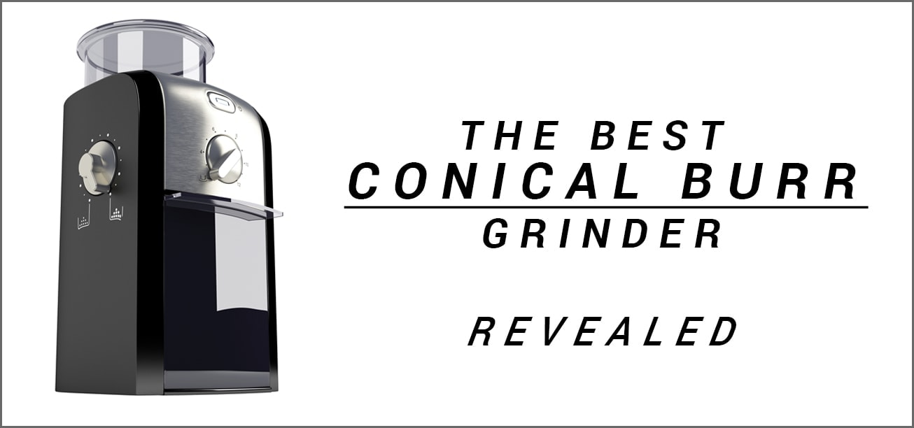 The Best Conical Burr Grinder Reviewed